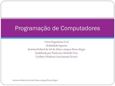 Curso Engenharia Civil Modalidade Superior Instituto Federal do Sul de Minas, câmpus Pouso Alegre Modificado por Professora Michelle Nery Créditos: Professor.