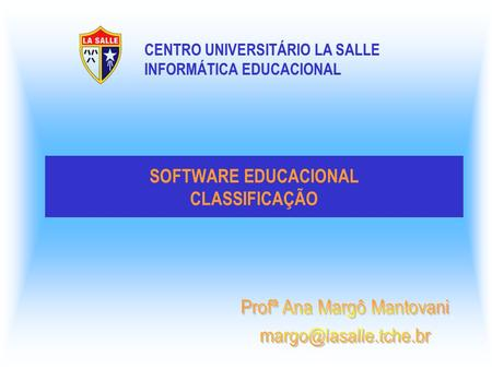 SOFTWARE EDUCACIONAL CLASSIFICAÇÃO CENTRO UNIVERSITÁRIO LA SALLE INFORMÁTICA EDUCACIONAL.