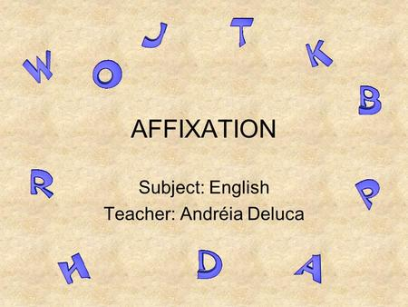 AFFIXATION Subject: English Teacher: Andréia Deluca.