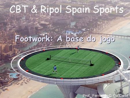 Footwork: A base do jogo CBT & Ripol Spain Sports Prof.: Fernando C. De Carlo.
