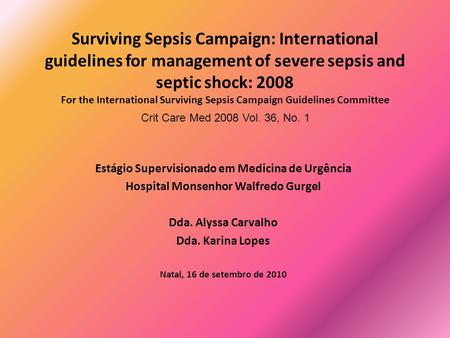 Surviving Sepsis Campaign: International guidelines for management of severe sepsis and septic shock: 2008 For the International Surviving Sepsis Campaign.
