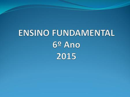 ENSINO FUNDAMENTAL 6º Ano 2015