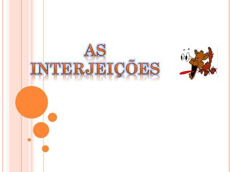 As INterjeições.