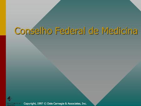 Copyright, 1997 © Dale Carnegie & Associates, Inc. Conselho Federal de Medicina.