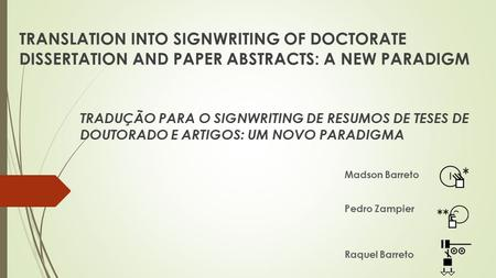 TRANSLATION INTO SIGNWRITING OF DOCTORATE DISSERTATION AND PAPER ABSTRACTS: A NEW PARADIGM TRADUÇÃO PARA O SIGNWRITING DE RESUMOS DE TESES DE DOUTORADO.