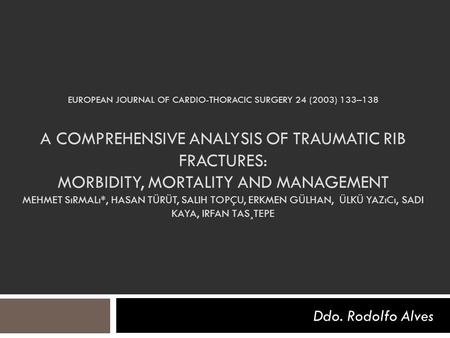 EUROPEAN JOURNAL OF CARDIO-THORACIC SURGERY 24 (2003) 133–138 A COMPREHENSIVE ANALYSIS OF TRAUMATIC RIB FRACTURES: MORBIDITY, MORTALITY AND MANAGEMENT.