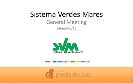 Sistema Verdes Mares General Meeting Setembro/13.