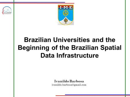 Brazilian Universities and the Beginning of the Brazilian Spatial Data Infrastructure Ivanildo Barbosa