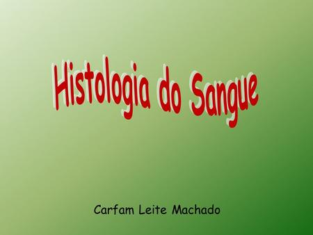 Histologia do Sangue Carfam Leite Machado.