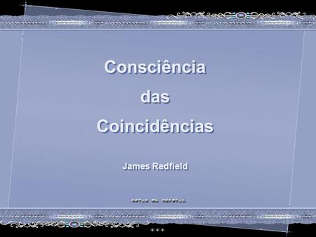 Consciência das Coincidências James Redfield Consciência das Coincidências James Redfield Consciência das Coincidências James Redfield Consciência das.