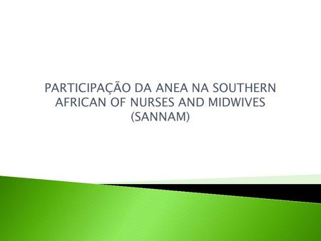 PARTICIPAÇÃO DA ANEA NA SOUTHERN AFRICAN OF NURSES AND MIDWIVES (SANNAM)