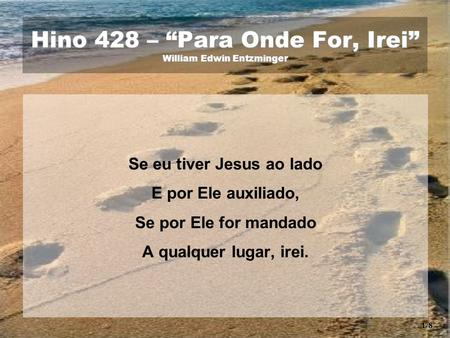 "Hino 428 – ""Para Onde For, Irei"" William Edwin Entzminger"