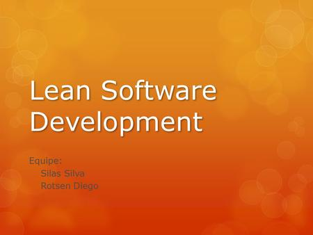 Lean Software Development Equipe: Silas Silva Rotsen Diego.