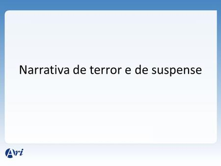 Narrativa de terror e de suspense.