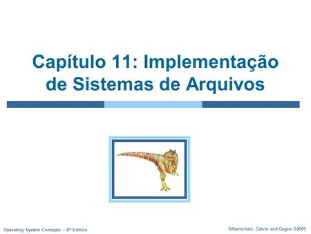 Silberschatz, Galvin and Gagne ©2009 Operating System Concepts – 8 th Edition Capítulo 11: Implementação de Sistemas de Arquivos.