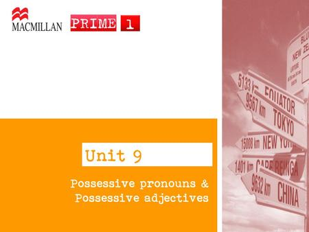 Unit 9 Possessive pronouns & Possessive adjectives.