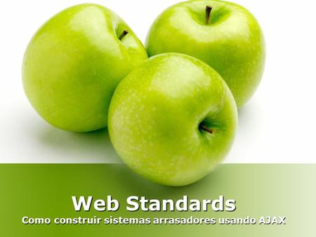 Web Standards Como construir sistemas arrasadores usando AJAX.