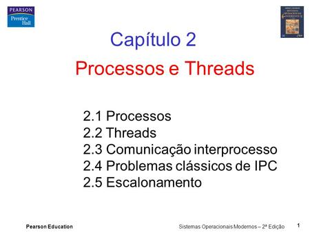 Capítulo 2 Processos e Threads 2.1 Processos 2.2 Threads