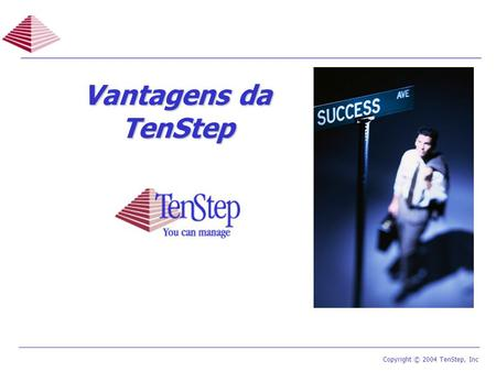 1 TenStep Project Management Process ™ Copyright © 2004 TenStep, Inc Vantagens da TenStep.