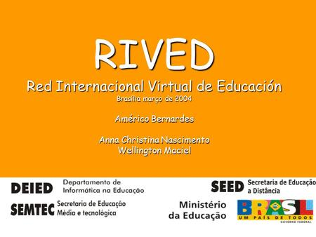 RIVED Red Internacional Virtual de Educación Brasília março de 2004 Américo Bernardes Anna Christina Nascimento Wellington Maciel.