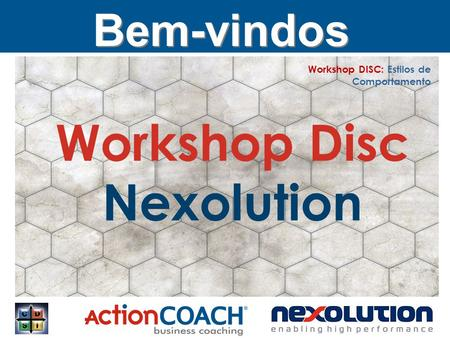 Workshop Disc Nexolution Bem-vindos Workshop DISC: Estilos de Comportamento.