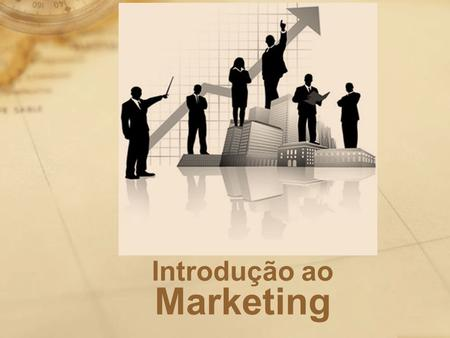 "Introdução ao Marketing. ""Marketing é o estudo do mercado em movimento"""