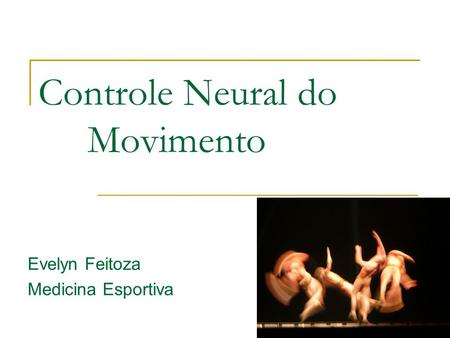 Controle Neural do Movimento Evelyn Feitoza Medicina Esportiva.
