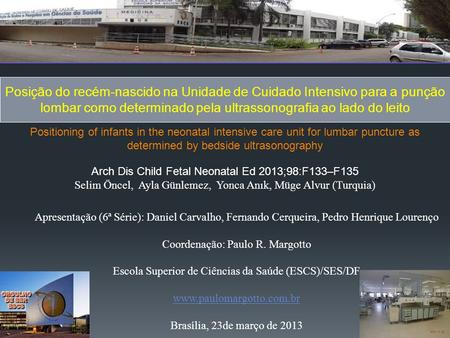 Arch Dis Child Fetal Neonatal Ed 2013;98:F133–F135 Selim Öncel, Ayla Günlemez, Yonca Anık, Müge Alvur (Turquia) Positioning of infants in the neonatal.