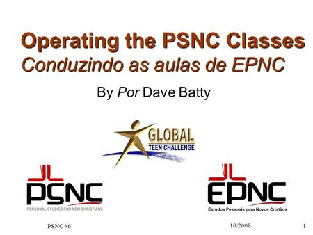10/2008 1 Operating the PSNC Classes Conduzindo as aulas de EPNC By Por Dave Batty PSNC #6.