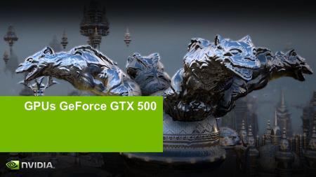 "GPUs GeForce GTX 500. NVIDIA Confidential ""A GeForce GTX 580 é um gigantesco sucesso da NVIDIA."" – HardOCP."