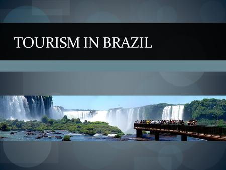 TOURISM IN BRAZIL. a little bit about the country …  largest country in South America  population with over 192 million people  Bounded by the Atlantic.