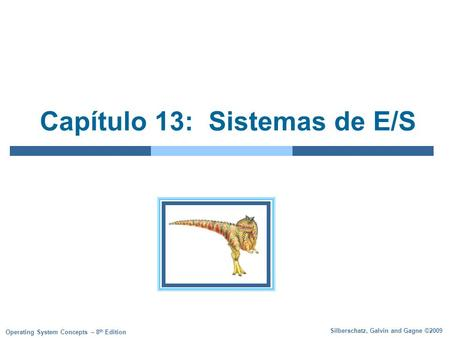 Silberschatz, Galvin and Gagne ©2009 Operating System Concepts – 8 th Edition Capítulo 13: Sistemas de E/S.