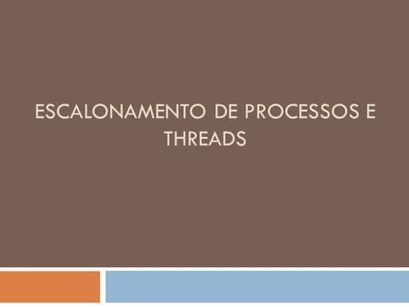 Escalonamento de Processos e Threads