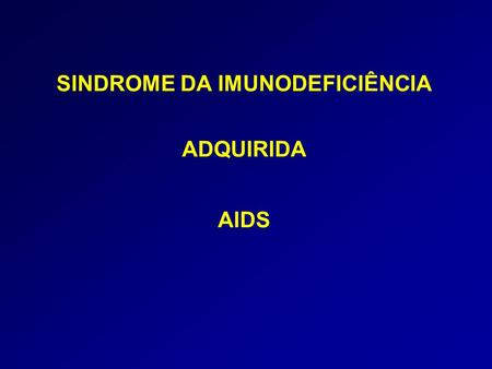 SINDROME DA IMUNODEFICIÊNCIA ADQUIRIDA AIDS