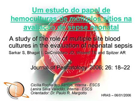 A study of the role of multiple site blood cultures in the evaluation of neonatal sepsis Sarkar S, Bhagat I, DeCristofaro JD, Wiswell TE and Spitzer AR.