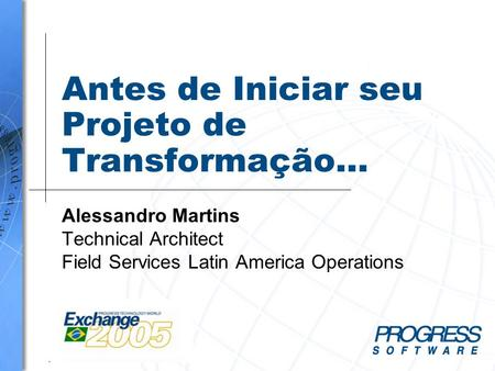 Antes de Iniciar seu Projeto de Transformação… Alessandro Martins Technical Architect Field Services Latin America Operations.