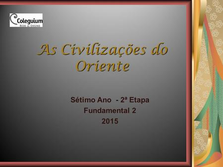 As Civilizações do Oriente Sétimo Ano - 2ª Etapa Fundamental 2 2015.