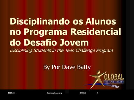1 T504.03 Disciplinando os Alunos no Programa Residencial do Desafio Jovem Disciplining Students in the Teen Challenge Program By Por Dave Batty iteenchallenge.org.