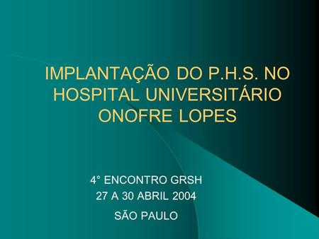 IMPLANTAÇÃO DO P.H.S. NO HOSPITAL UNIVERSITÁRIO ONOFRE LOPES