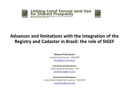 Advances and limitations with the integration of the Registry and Cadaster in Brazil: the role of SIGEF Bastiaan Philip Reydon Estadual de Campinas – UNICAMP.