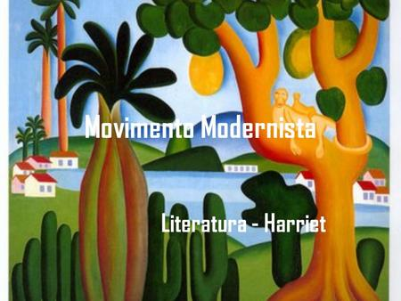 Movimento Modernista Literatura - Harriet.