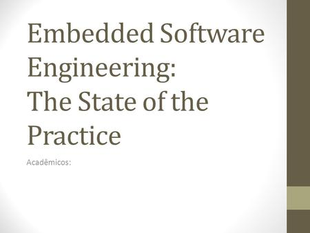 Embedded Software Engineering: The State of the Practice Acadêmicos: