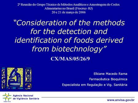 "Agência Nacional de Vigilância Sanitária www.anvisa.gov.br ""Consideration of the methods for the detection and identification of foods derived from biotechnology"""