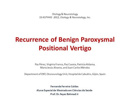 Otology & Neurotology 33:437Y443 2012, Otology & Neurotology, Inc. Recurrence of Benign Paroxysmal Positional Vertigo Paz Pérez, Virginia Franco, Paz Cuesta,