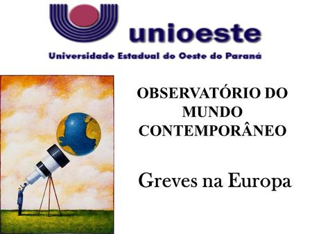 OBSERVATÓRIO DO MUNDO CONTEMPORÂNEO Greves na Europa.