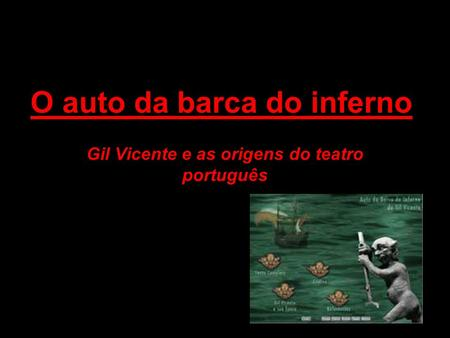 O auto da barca do inferno Gil Vicente e as origens do teatro português.