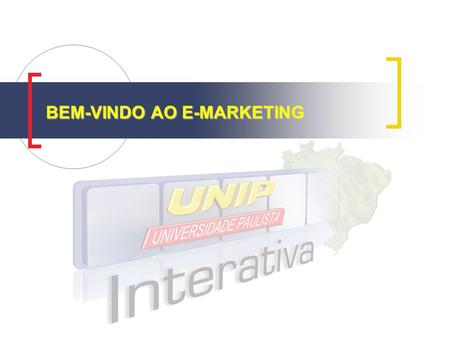 BEM-VINDO AO E-MARKETING. Estratégias de Marketing na Internet Marketing viral; Marketing afiliado; Marketing de permissão; E-mail Marketing; Marketing.