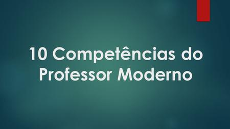 10 Competências do Professor Moderno