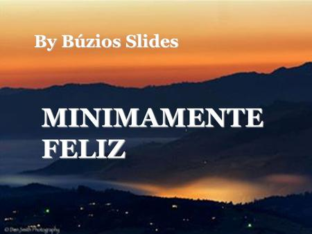 By Búzios Slides MINIMAMENTE FELIZ.