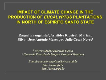 IMPACT OF CLIMATE CHANGE IN THE PRODUCTION OF EUCALYPTUS PLANTATIONS IN NORTH OF ESPIRÍTO SANTO STATE Raquel Evangelista 1, Aristides Ribeiro 1, Mariano.